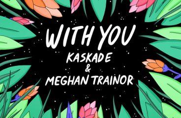 Kaskade & Meghan Trainor – With You