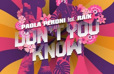 "Paola Peroni teamed up with RAiK to deliver you ""Don't You Know"" !"