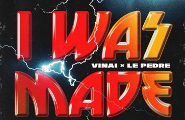 VINAI and Le Pedre present 'I Was Made' !