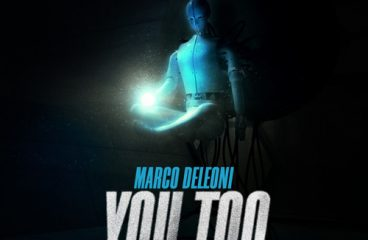 """Marco Deleoni takes us on a dark and dreamy journey with his latest release """"You Too"""" !"""