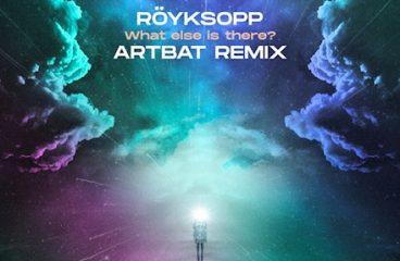 Röyksopp – What Else Is There? (ARTBAT Remix)