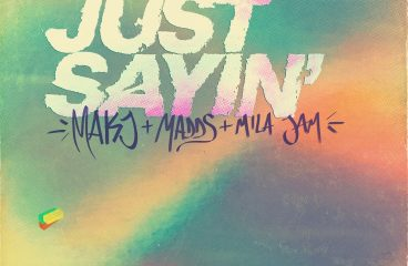 MAKJ TEAMS UP WITH MADDS AND MILA JAM ON 'JUST SAYIN''!